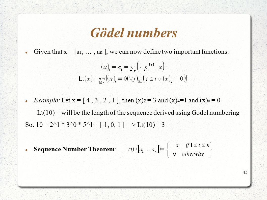 Gödel numbers Given that x = [a1, … , an ], we can now define two important functions:
